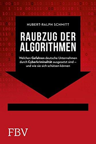 9783898793070: Raubzug der Algorithmen: WelcheN Gefahren deutsche Unternehmen durch Cyberkriminalität ausgesetzt sind - und wie sie sich schützen können