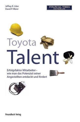 9783898793506: Toyota Talent: Erfolgsfaktor Mitarbeiter - wie man das Potenzial seiner Angestellten entdeckt und f�rdert