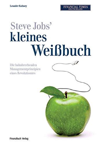 9783898793513: Steve Jobs' kleines Weißbuch: Die bahnbrechenden Managementprinzipien eines Revolutionärs