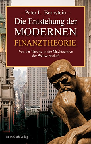 Die Entstehung der modernen Finanztheorie: Von der Theorie in die Machtzentren der Weltwirtschaft (3898794660) by Peter L. Bernstein