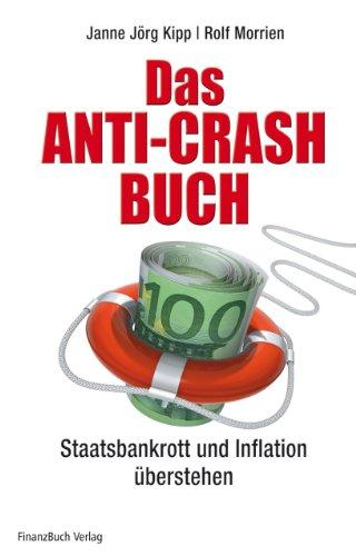 Das Anti-Crash-Buch: Staatsbankrott und Inflation überstehen: Janne Jörg Kipp;