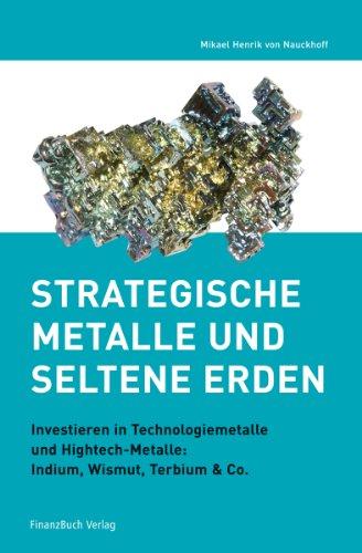 Strategische Metalle und Seltene Erden: Investieren in: Mikael Henrik Nauckhoff