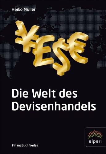 9783898796491: Die Welt des Devisenhandels: Eine Einführung in den größten Finanzmarkt der Welt