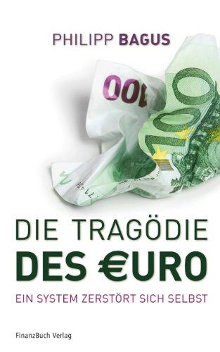 Die Tragödie des Euro: Ein System zerstört sich selbst - Bagus, Philipp