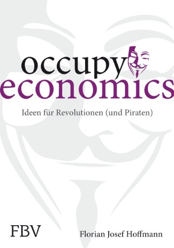 9783898797146: Occupy Economics: Ideen f�r Revolutionen (und Piraten)