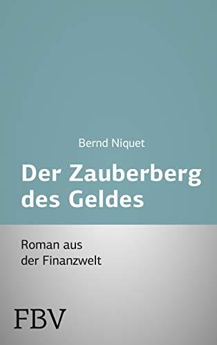 9783898797603: Der Zauberberg des Geldes: Roman Aus Der Finanzwelt (German Edition)