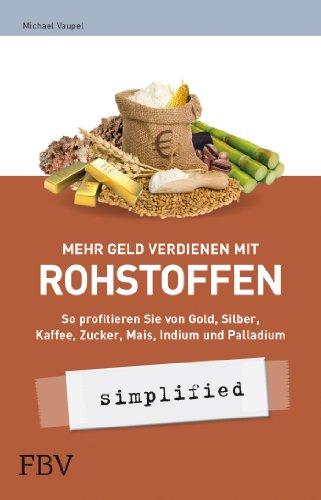 9783898797900: Mehr Geld verdienen mit Rohstoffen - simplified: So profitieren Sie von Gold, Silber, Kaffee, Zucker, Mais, Indium und Palladium
