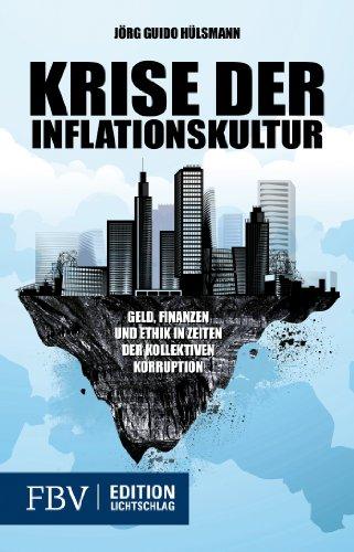 Krise der Inflationskultur: Geld, Finanzen und Staat: Jörg Guido Hülsmann
