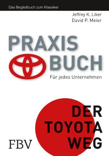 Praxisbuch - Der Toyota Weg: Für jedes Unternehmen. Das Begleitbuch zum Klassiker (Hardback): ...