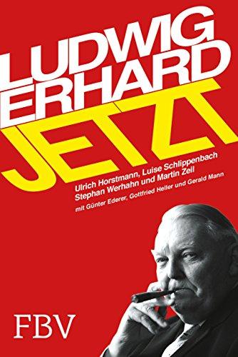 Erhard jetzt: Wohlstand für alle Generationen: Horstmann, Ulrich; Schlippenbach, Luise Gr�fin;...