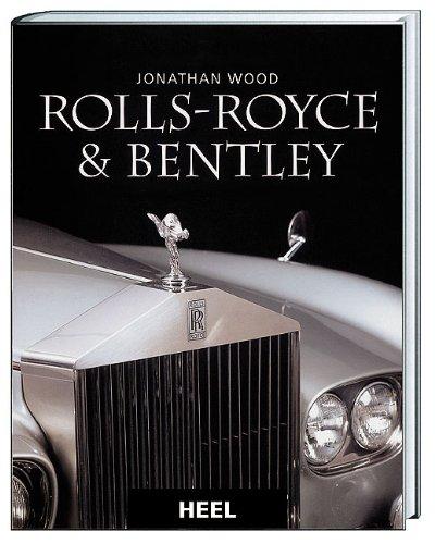 Rolls-Royce und Bentley: Die Geschichte einer legendären Marke Wood, Jonathan: Wood, Jonathan