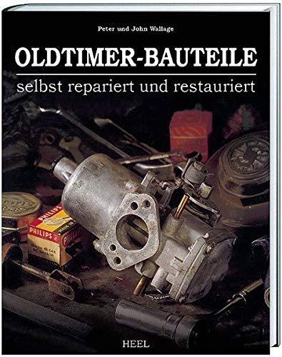 9783898801577: Oldtimer-Bauteile selbst repariert und restauriert