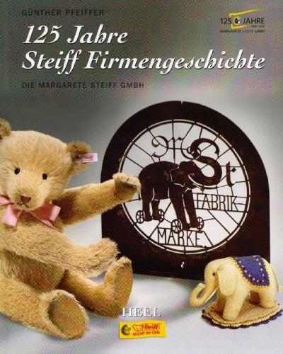 125 Jahre Steiff-Firmengeschichte. Die Margarete-Steiff-GmbH. Günther Pfeiffer - Pfeiffer, Günther