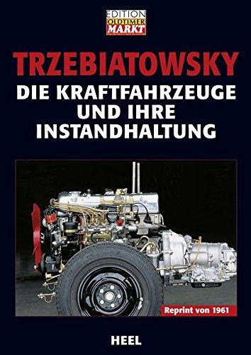 Die Kraftfahrzeuge und ihre Instandhaltung: Hans Trzebiatowsky