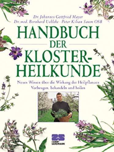 Handbuch der Klosterheilkunde: Neues Wissen über die: Johannes Gottfried Mayer;
