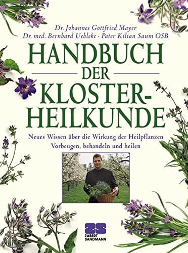 9783898832267: Handbuch der Klosterheilkunde: Neues Wissen über die Wirkung der Heilpflanzen. Vorbeugen, behandeln und heilen