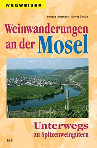 Weinwanderungen an der Mosel: Unterwegs zu Spitzenweingütern: Herrmann, Helmut; Schulz, Bernd