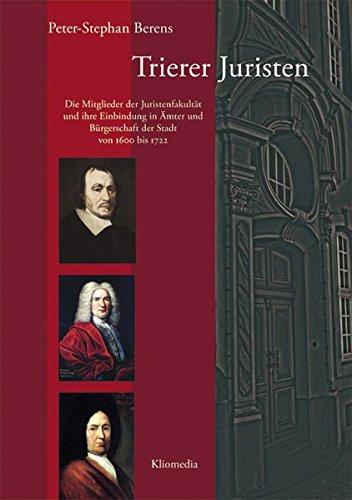 9783898901284: Trierer Juristen. Die Mitglieder der Juristenfakultät und ihre Einbindung in Ämter und Bürgerschaft der Stadt von 1600 bis 1722.