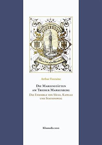 9783898901482: Die Marienstätten am Trierer Markusberg: Das Ensemble von Mariensäule, Mariahilf-Kapelle und Stationsweg.