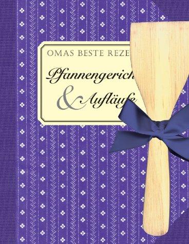 9783898930543: Omas beste Rezepte - Pfannengerichte und Aufläufe