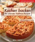 Kuchen Backen. Die Schönsten Traditions Rezepte