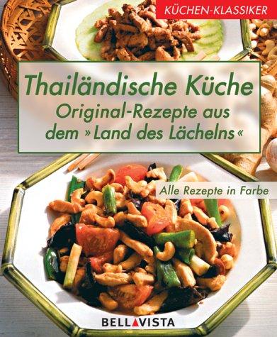 Küchen-Klassiker. Thailändische Küche: Original-Rezepte aus dem Land des Lä...