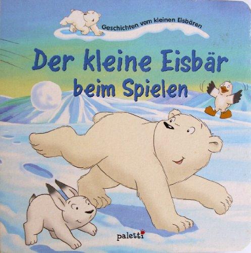 9783898938235: Geschichten vom kleinen Eisbären: Der kleine Eisbär beim Spielen