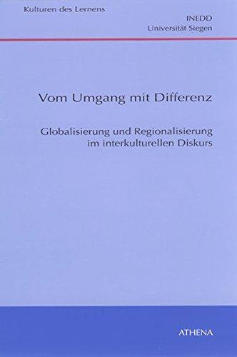 9783898962452: Vom Umgang mit Differenz: Globalisierung und Regionalisierung im interkulturellen Diskurs
