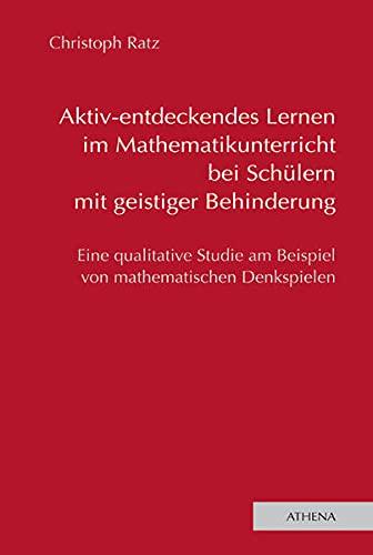 Aktiv-entdeckendes Lernen im Mathematikunterricht bei Schülern mit geistiger Behinderung: ...