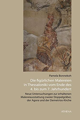 Die figürlichen Malereien in Thessaloniki vom Ende des 4. bis zum 7. Jahrhundert: Pamela ...