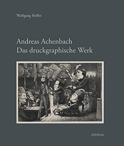 Andreas Achenbach. Das druckgraphische Werk: Wolfgang Peiffer
