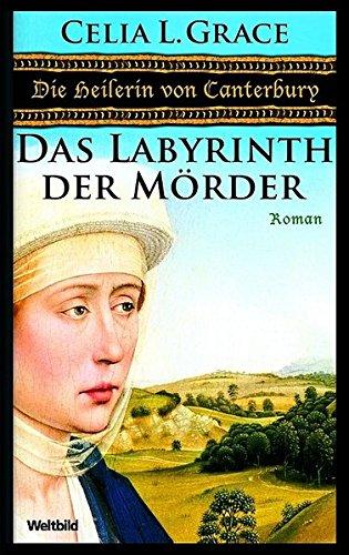 9783898971812: Die Heilerin von Canterbury - Das Labyrinth der Mörder. Ein opulenter Mittelalter-Krimi