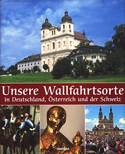 9783898974097: Unsere Wallfahrtsorte in Deutschland, Österreich und der Schweiz