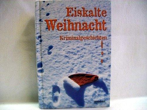Eiskalte Weihnacht: Kriminalgeschichten: Johannes Thiele