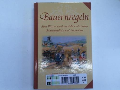 9783898977227: Bauernregeln: Altes Wissen rund um Feld und Garten, Bauernmedizin und Brauchtum