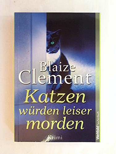 Katzen würden leiser morden.: Blaize Clement