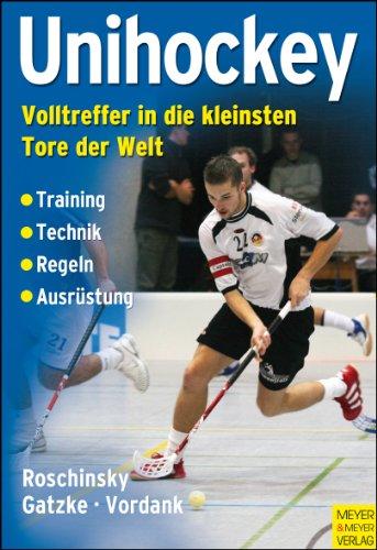 9783898993401: Unihockey: Volltreffer in die kleinsten Tore der Welt