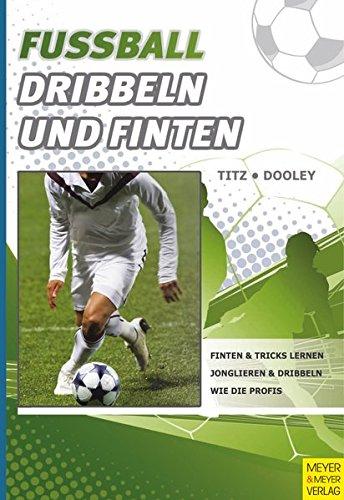 9783898995580: Fußball - Dribbeln und Finten