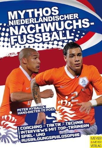 9783898995764: Mythos niederländischer Nachwuchsfußball: Spiel- und Ausbildungsphilosophie - Coaching - Taktik - Technik