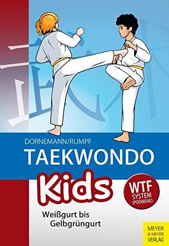 Taekwondo Kids: Weißgurt bis Gelbgrüngurt - Dornemann, Volker; Rumpf, Wolfgang