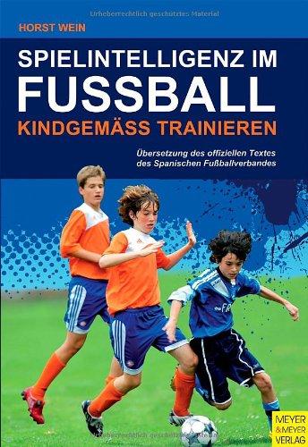 Spielintelligenz im Fußball - Kindgemäß trainieren (3898997111) by Horst Wein