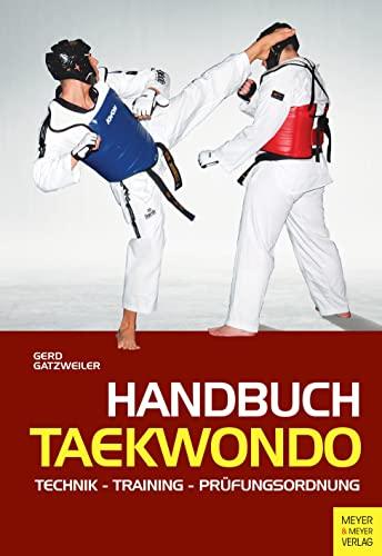 9783898997386: Handbuch Taekwondo: Technik - Training - Prüfungsordnung. Die komplette Formenschule bis zum 1. DAN - Vorbereitung für den modernen Wettkampf