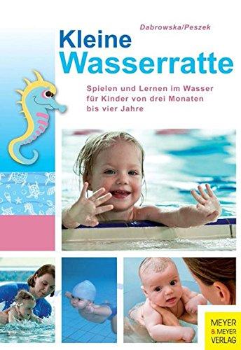 9783898998246: Kleine Wasserratte: Spielen und Lernen im Wasser für Kinder von drei Monaten bis vier Jahre