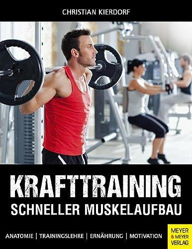 9783898999939: Krafttraining - Schneller Muskelaufbau: Anatomie - Trainingslehre - Ernährung - Motivation