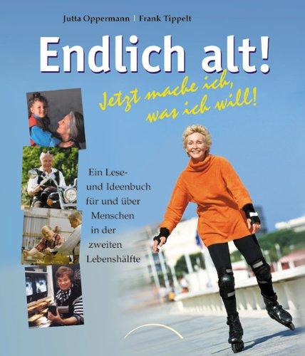 Endlich alt!: Jetzt mache ich, was ich: Jutta Oppermann +