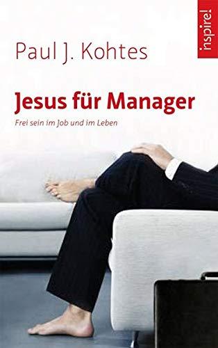 9783899011425: Jesus für Manager: Frei sein im Job und im Leben