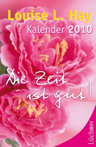9783899011906: Die Zeit ist gut 2010: Louise L. Hay Kalender