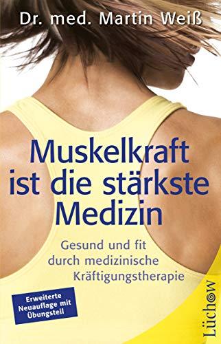 Muskelkraft ist die stärkste Medizin - GesundundfitdurchmedizinischeKräftigungstherapie - Martin Weiß