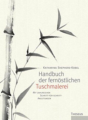 Shepherd-Kobel, K: Handbuch der fernöstlichen Tuschmalerei - Shepherd-Kobel, Katharina