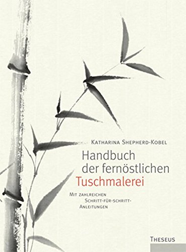 9783899013429: Handbuch der fernöstlichen Tuschmalerei: Mit zahlreichen Schritt-für-Schritt-Anleitungen